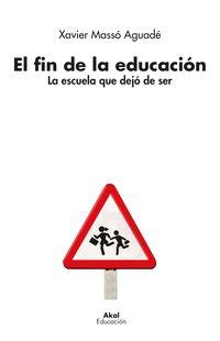 EL FIN DE LA EDUCACION - LA ESCUELA QUE DEJO DE SER