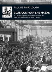 CLASICOS PARA LAS MASAS - MOLDEANDO LA IDENTIDAD MUSICAL SOVIETICA BAJO LOS REGIMENES DE LENIN Y STALIN