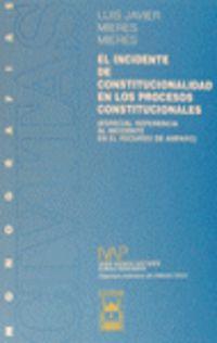 INCIDENTE DE CONSTITUCIONALIDAD EN LOS PROCESOS CONSTITUCIONALES, EL