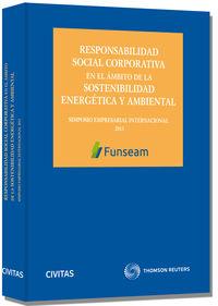 Responsabilidad Social Corporativa En El Ambito De La Sostenibilidad Energetica Y Ambiental - Simposio Empresarial Internacional Funseam - Aa. Vv.