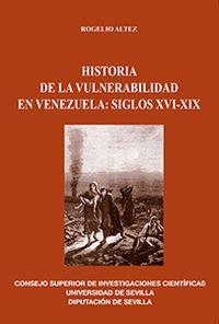 Historia De La Vulnerabilidad En Venezuela - Siglos Xvi-Xix - Rogelio Altez Ortega