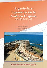 INGENIERIA E INGENIEROS EN LA AMERICA HISPANA - SIGLOS XVIII Y XIX