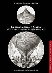 AERONAUTICA EN SEVILLA, LA - CIENCIA Y ESPECTACULO EN LOS SIGLOS XVIII Y XIX