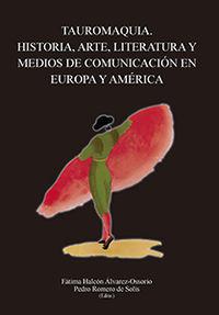 Tauromaquia - Historia, Arte, Literatura Y Medios De Comunicacion En Europa Y America - Fatima Halcon Alvarez-Ossorio