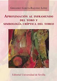 Aproximacion Al Inframundo Del Toro Y Simbologia Criptica Del Toreo - Gregorio Garcia-Baquero Lopez
