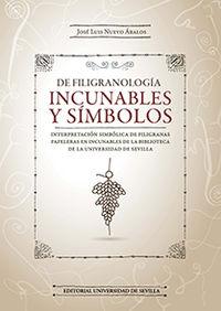DE FILIGRANOLOGIA - INCUNABLES Y SIMBOLOS - INTERPRETACION SIMBOLICA DE FILIGRANAS PAPELERAS EN INCUNABLES DE LA BIBLIOTECA DE LA UNIVERSIDAD DE SEVILLA