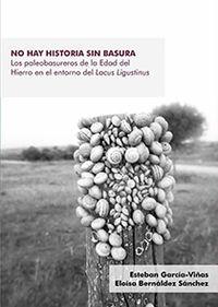 No Hay Historia Sin Basura - Los Paleobasureros De La Edad Del Hierro En El Entorno Del Lacus Ligustinus - Esteban Garcia-Viñas / Eloisa Bernaldez Sanchez