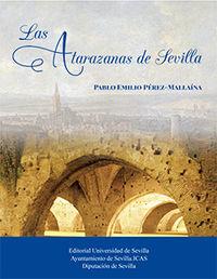 ATARAZANAS DE SEVILLA, LAS - OCHO SIGLOS DE HISTORIA DEL ARSENAL DEL GUADALQUIVIR