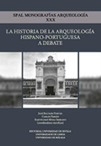 HISTORIA DE LA ARQUEOLOGIA HISPANO-PORTUGUESA A DEBATE, LA