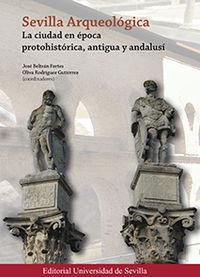 SEVILLA ARQUEOLOGICA - LA CIUDAD EN EPOCA PROTOHISTORICA, ANTIGUA Y ANDALUSI