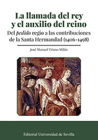LLAMADA DEL REY Y EL AUXILIO DEL REINO, LA - DEL PEDIDO REGIO A LAS CONTRIBUCIONES DE LA SANTA HERMANDAD (1403-1498)