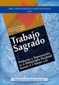 TRABAJO SAGRADO - PRODUCCION Y REPRESENTACION EN EL MEDITERRANEO OCCIDENTAL DURANTE EL I MILENIO A. C.