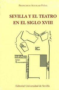 (2 Ed) Sevilla Y El Teatro En El Siglo Xviii - Francisco Aguilar Piñal