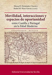 Movilidad, Interacciones Y Espacios De Oportunidad Entre Castilla Y Portugal En La Edad Moderna - Manuel F. Fernandez Chaves / Rafael M. Perez Garcia / [ET AL. ]