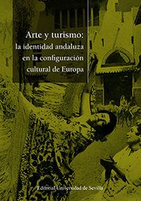 ARTE Y TURISMO - LA IDENTIDAD ANDALUZA EN LA CONFIGURACION CULTURAL EUROPEA
