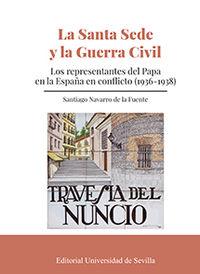 SANTA SEDE Y LA GUERRA CIVIL, LA - LOS REPRESENTANTES DEL PAPA EN LA ESPAÑA EN CONFLICTO (1936-1938)