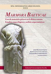 MARMORA BAETICAE - USOS DE MATERIALES PETREOS EN LA BETICA ROMANA - ESTUDIOS ARQUEOLOGICOS Y ANALISIS ARQUEOMETRICOS