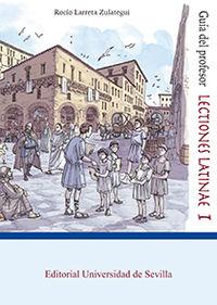 Lectiones Latinae I - Guia Del Profesor - Rocio Larreta Zulategui