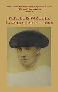 PEPE LUIS VAZQUEZ - LA NATURALIDAD EN EL TOREO