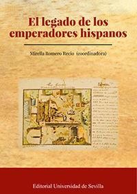 El legado de los emperadores hispanos - Mirella Romero Recio (coord. )