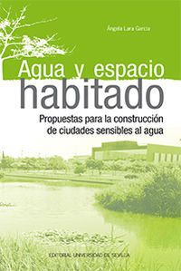 AGUA Y ESPACIO HABITADO - PROPUESTAS PARA LA CONSTRUCCION DE CIUDADES SENSIBLES AL AGUA