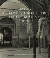 SEVILLA - OBJETIVO FOTOGRAFICO DE EMILIO BEAUCHY (1847-1928)
