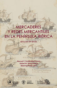 MERCADERES Y REDES MERCANTILES EN LA PENINSULA IBERICA (SIGLOS XV-XVIII)