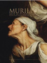 MURILLO ANTE SU IV CENTENARIO - PERSPECTIVAS HISTORIOGRAFICAS Y CULTURALES