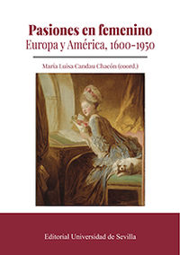 PASIONES EN FEMENINO - EUROPA Y AMERICA, 1600-1950