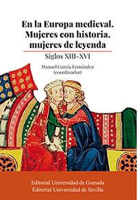 EN LA EUROPA MEDIEVAL - MUJERES CON HISTORIA, MUJERES DE LEYENDA - SIGLOS XIII-XVI