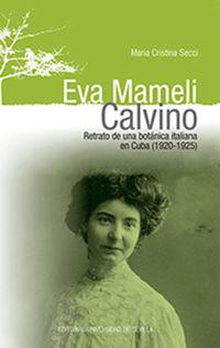 EVA MAMELI CALVINO - RETRATO DE UNA BOTANICA ITALIANA EN CUBA (1920-1925)