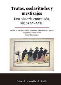 TRATAS, ESCLAVITUDES Y MESTIZAJES - UNA HISTORIA CONECTADA, SIGLOS XV-XVIII