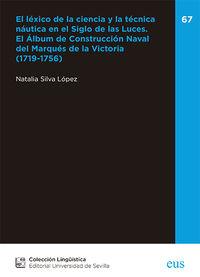 EL LEXICO DE LA CIENCIA Y LA TECNICA NAUTICA EN EL SIGLO DE LAS LUCES - EL ALBUM DE CONSTRUCCION NAVAL DEL MARQUES DE LA VICTORIA (1719-1756)