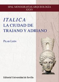 ITALICA - LA CIUDAD DE TRAJANO Y ADRIANO