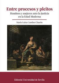 ENTRE PROCESOS Y PLEITOS - HOMBRES Y MUJERES ANTE LA JUSTICIA EN LA EDAD MODERNA