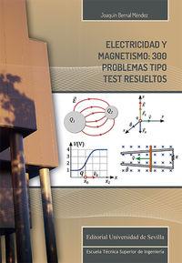 ELECTRICIDAD Y MAGNETISMO - 300 PROBLEMAS TIPO TEST RESUELTOS