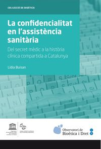 CONFIDENCIALITAT EN L'ASSISTENCIA SANITARIA, LA - DEL SECRET MEDIC A LA HISTORIA CLINICA COMPARTIDA A CATALUNYA