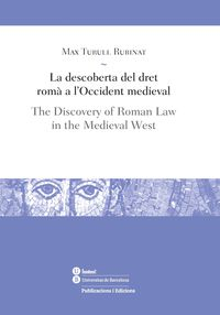 DESCOBERTA DEL DRET ROMA A L'OCCIDENT MEDIEVAL, LA - THE DISCOVERY OF ROMAN LAW IN THE MEDIEVAL WEST