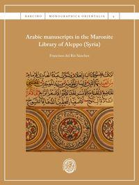Arabic Manuscripts In The Maronite Library Of Aleppo (syria) - Francisco Del Rio Sanchez