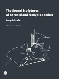 THE SOUND SCULPTURES OF BERNARD AND FRANÇOIS BASCHET