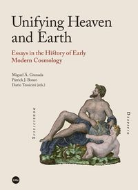 UNIFYING HEAVEN AND EARTH - ESSAYS IN THE HISTORY OF EARLY MODERN COSMOLOGY