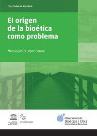 El origen de la bioetica como problema - Manuel Jesus Lopez Baroni