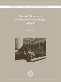 Historia Del Instituto Del Proximo Oriente Antiguo (1971-2012) - Jordi Vidal Palomino