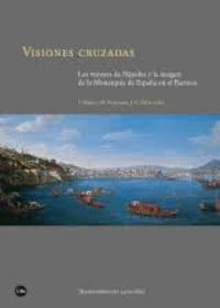 VISIONES CRUZADAS - LOS VIRREYES DE NAPOLES Y LA IMAGEN DE LA MONARQUIA DE ESPAÑA EN EL BARROCO