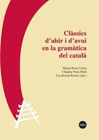 Classics D'ahir I D'avui En La Gramatica Del Catala - Maria Rosa Lloret
