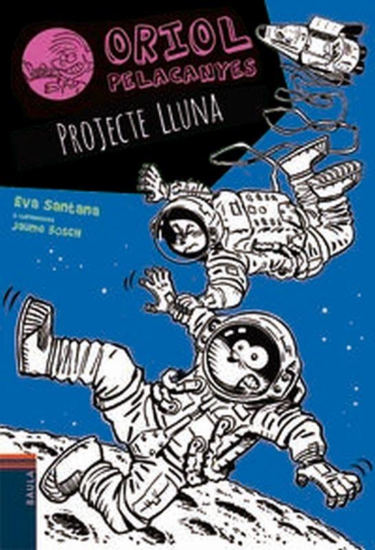Projecte Lluna - Oriol Pelacanyes 13 (cat) - Eva Santa / Jaume Bosch (il. )