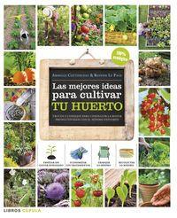 mejores ideas para cultivar tu huerto, las - trucos y consejos para conseguir la mayor productividad con el minimo esfuerzo - Armelle Cottenceau / Rosenn Le Page
