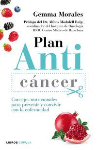 Plan Anticancer - Consejos Nutricionales Para Prevenir Y Convivir Con La Enfermedad - Gemma Morales