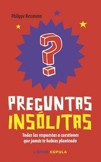 PREGUNTAS INSOLITAS - TODAS LAS RESPUESTAS A CUESTIONES QUE JAMAS TE HABIAS PLANTEADO