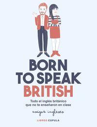 BORN TO SPEAK BRITISH - DESPIDETE DEL INGLES ROBOTICO Y DESCUBRE AL NATIVO QUE HAY EN TI